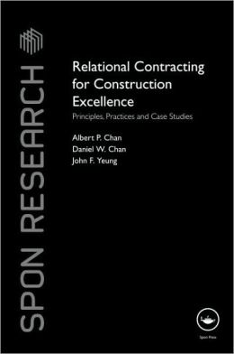 Relational Contracting for Construction Excellence: Principles, Practices and Case Studies