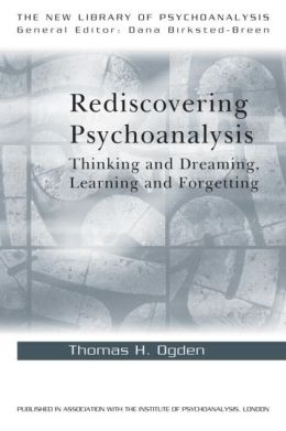 Rediscovering Psychoanalysis: Thinking and Dreaming, Learning and Forgetting