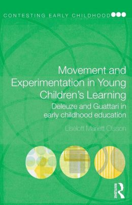 Movement and Experimentation in Young Children's Learning: Deleuze and Guattari in Early Childhood Education