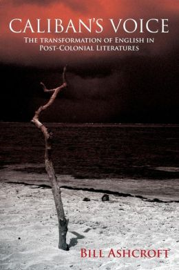 Caliban's Voice: The Transformation of English in Post-Colonial Literatures