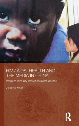 HIV/AIDS, Health and the Media in China: Imagined immunity through racialized disease