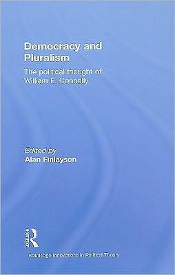 Democracy and Pluralism: Political Thought of William Connolly