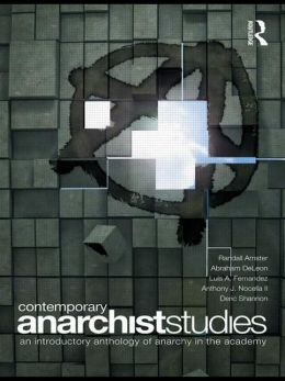 Contemporary Anarchist Studies: An Introductory Anthology of Anarchy in the Academy