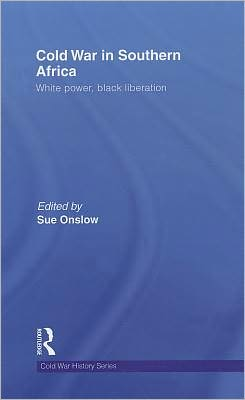 Cold War in Southern Africa: White Power, Black Liberation