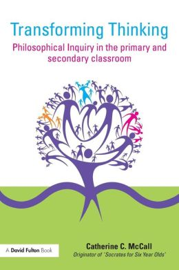 Transforming Thinking: Philosophical Inquiry in the Primary and Secondary Classroom