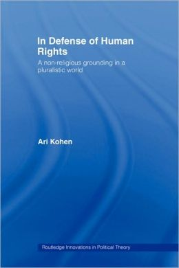 In Defense of Human Rights: A Non-Religious Grounding in a Pluralistic World