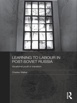 Learning to Labour in Post-Soviet Russia: Vocational youth in transition