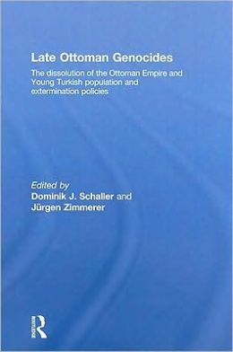 Late Ottoman Genocides: The dissolution of the Ottoman Empire and Young Turkish population and extermination policies