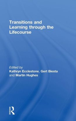 Change and Becoming Through the Lifecourse: Transitions and Learning in Education and Life