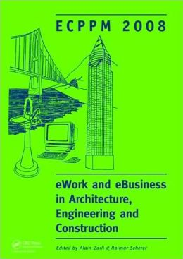 EWork and eBusiness in Architecture, Engineering and Construction: Ecppm 2008