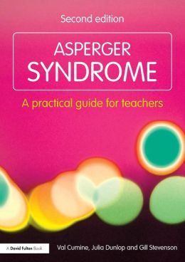 Asperger Syndrome: A Practical Guide for Teachers