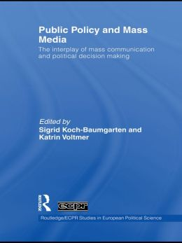 Public Policy and the Mass Media: The Interplay of Mass Communication and Political Decision Making