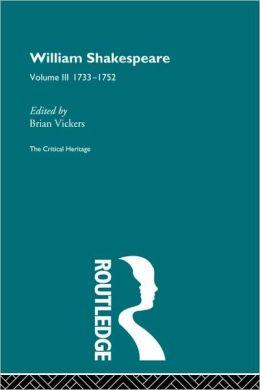 William Shakespeare: The Critical Heritage Volume 3 1733-1752