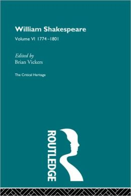 William Shakespeare: The Critical Heritage Volume 6 1774-1801
