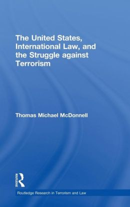 The United States, International Law and the Struggle against Terrorism: International Vigilante?