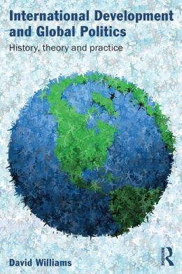 International Development and Global Politics: History, Theory and Practice