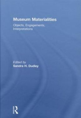 Museum Materialities: Objects, Engagements, Interpretations