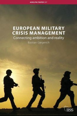 European Military Crisis Management: Connecting Ambition and Reality