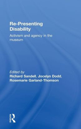 Re-Presenting Disability: Museums and the Politics of Display