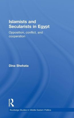Islamists and Secularists in Egypt: Opposition Politics, Conflict & Cooperation