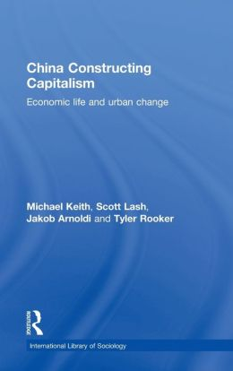 China Constructing Capitalism: Economic Life and Urban Change