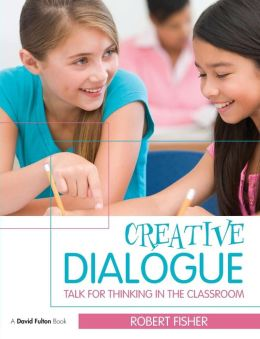 Creative Dialogues: Talk for Thinking in the Classroom