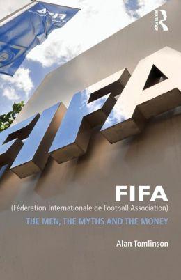 FIFA (Federation Internationale de Football Association): The Men, the Myths and the Money