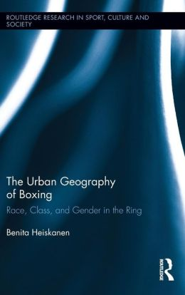 The Urban Geography of Boxing: Race, Class, and Gender in the Ring