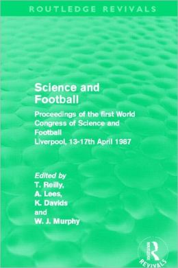 Science and Football (Routledge Revivals): Proceedings of the first World Congress of Science and Football Liverpool, 13-17th April 1987