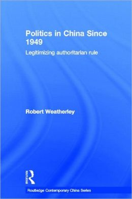 Politics in China since 1949: Legitimizing Authoritarian Rule