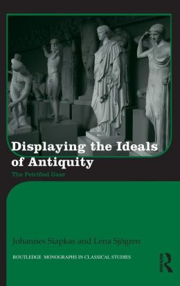 Displaying the Ideals of Antiquity: The Petrified Gaze