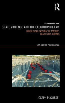 State Violence and the Execution of Law: Biopolitcal Caesurae of Torture, Black Sites, Drones