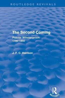 The Second Coming (Routledge Revivals): Popular Millenarianism, 1780-1850