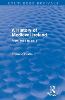A History of Medieval Ireland (Routledge Revivals): From 1086 to 1513