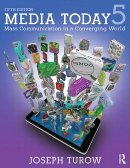 Media Today : Mass Communication in a Converging World