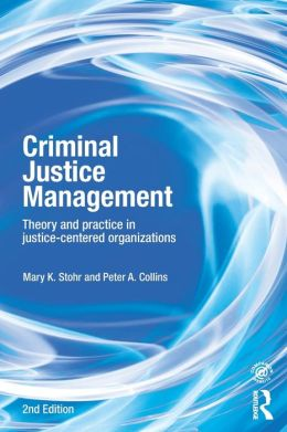 Criminal Justice Management: Theory and Practice in Justice-Centered Organizations