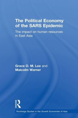 The Political Economy of the SARS Epidemic: The Impact on Human Resources in East Asia