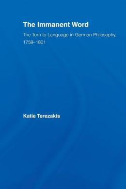 The Immanent Word: The Turn to Language in German Philosophy, 1759-1801
