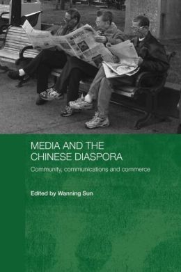 Media and the Chinese Diaspora: Community, Communications and Commerce