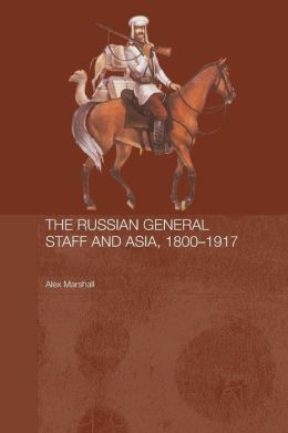 The Russian General Staff and Asia, 1860-1917