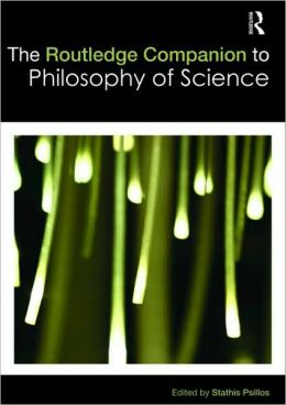 The Routledge Companion to Philosophy of Science