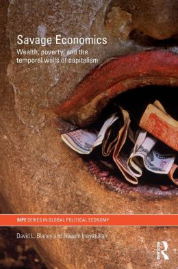 Savage Economics: Wealth, Poverty and the Temporal Walls of Capitalism