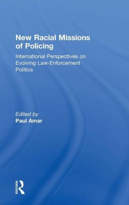 New Racial Missions of Policing: International Perspectives on Evolving Law-Enforcement Politics
