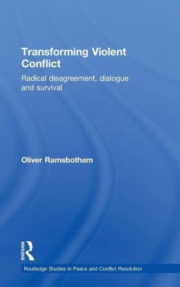 Transforming Violent Conflict: Radical Disagreement, Dialogue and Survival