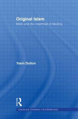 Original Islam: Malik and the Madhhab of Madina
