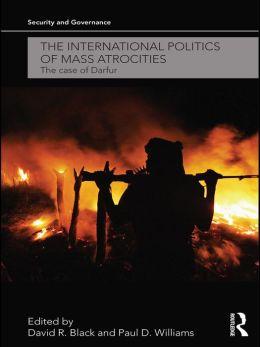 The International Politics of Mass Atrocities: The Case of Darfur