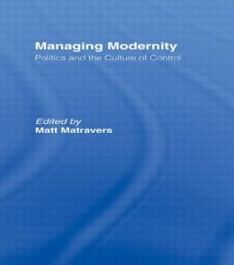 Managing Modernity: Politics and the Culture of Control