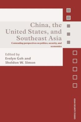 China, the United States, and South-East Asia: Contending Perspectives on Politics, Security, and Economics