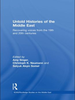 Untold Histories of the Middle East: Recovering Voices from the 19th and 20th Centuries