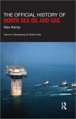 The Official History of North Sea Oil and Gas: Vol. II: Moderating the State's Role